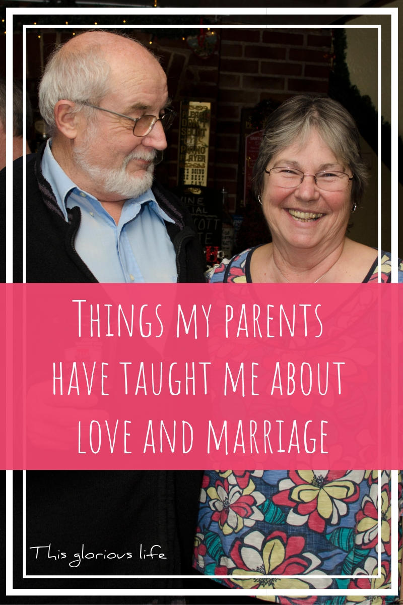 Things my parents have taught me about love and marriage