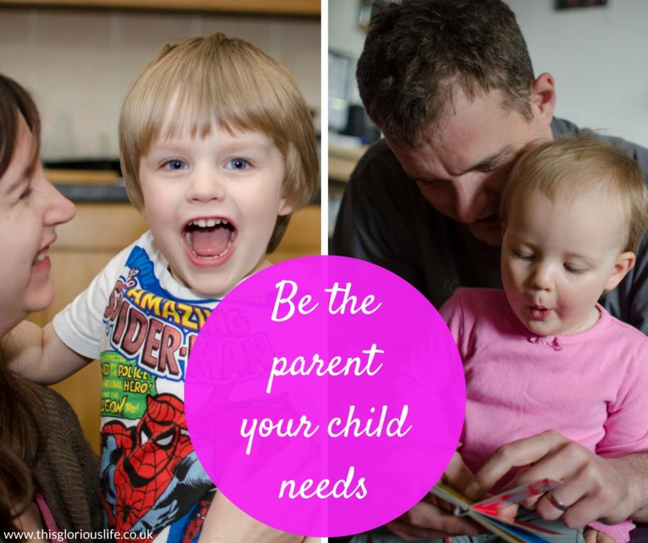 Be the parent that your child needs