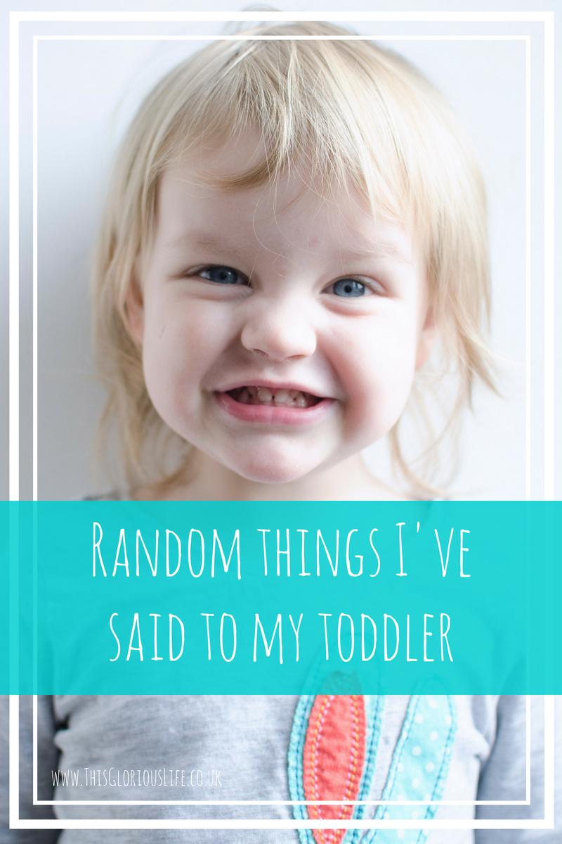 Random things I've said to my toddler