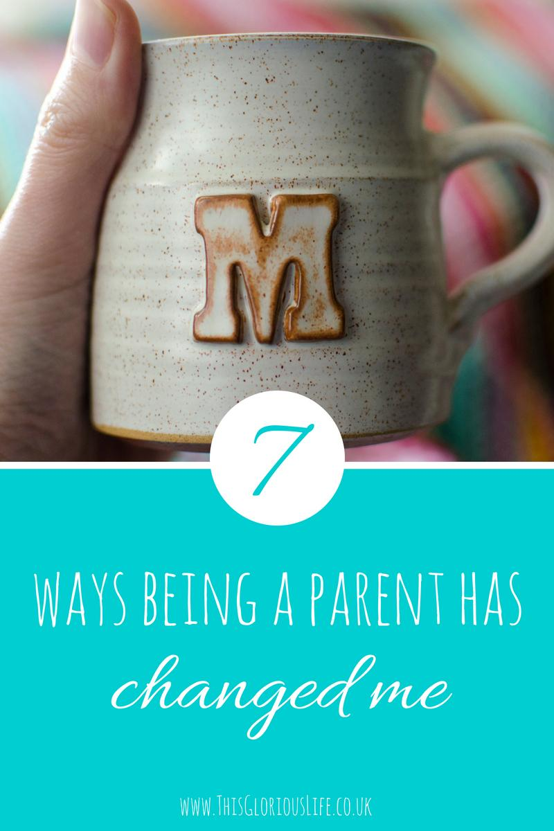7 ways being a parent has changed me