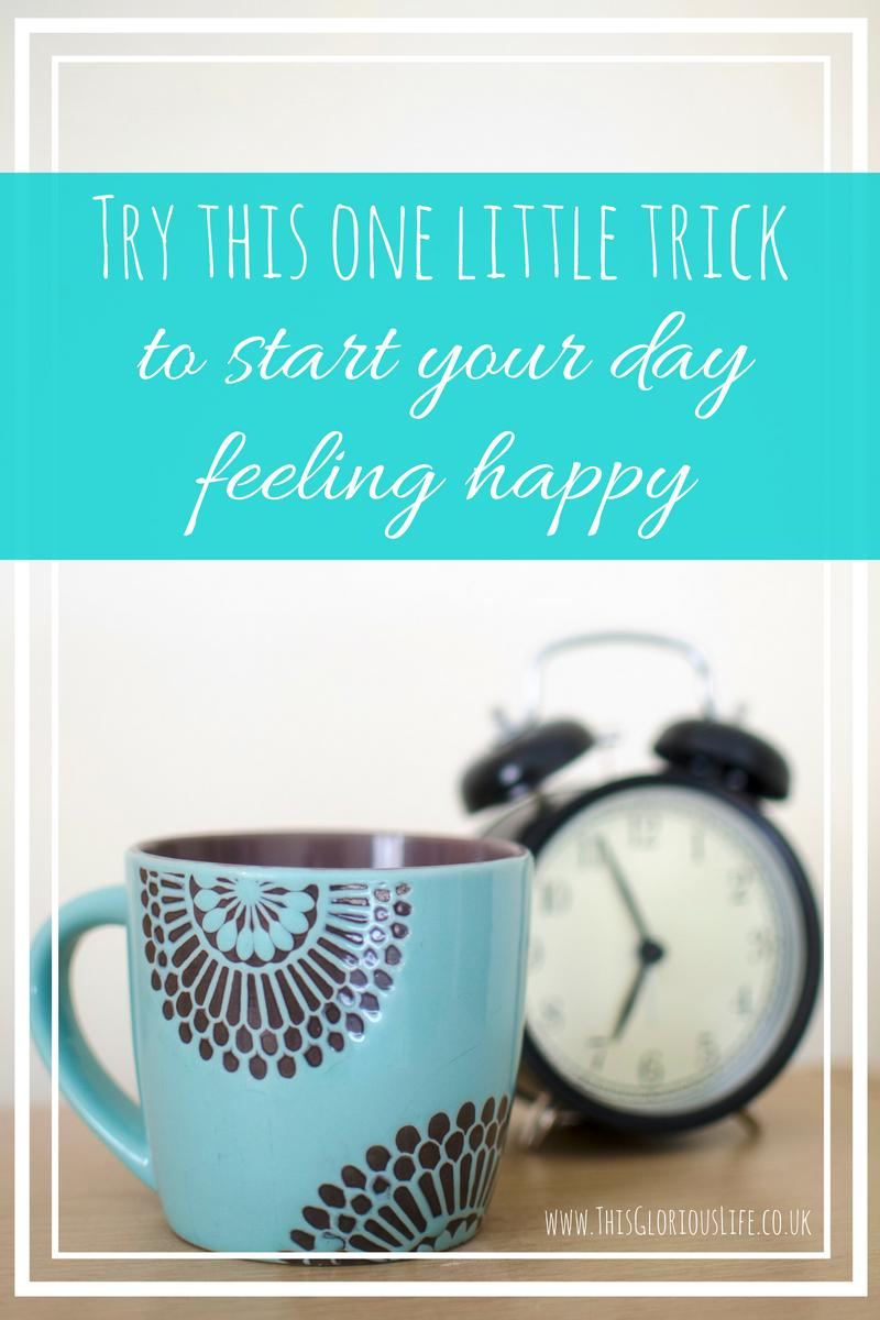 Try this one little trick to start your day feeling happy