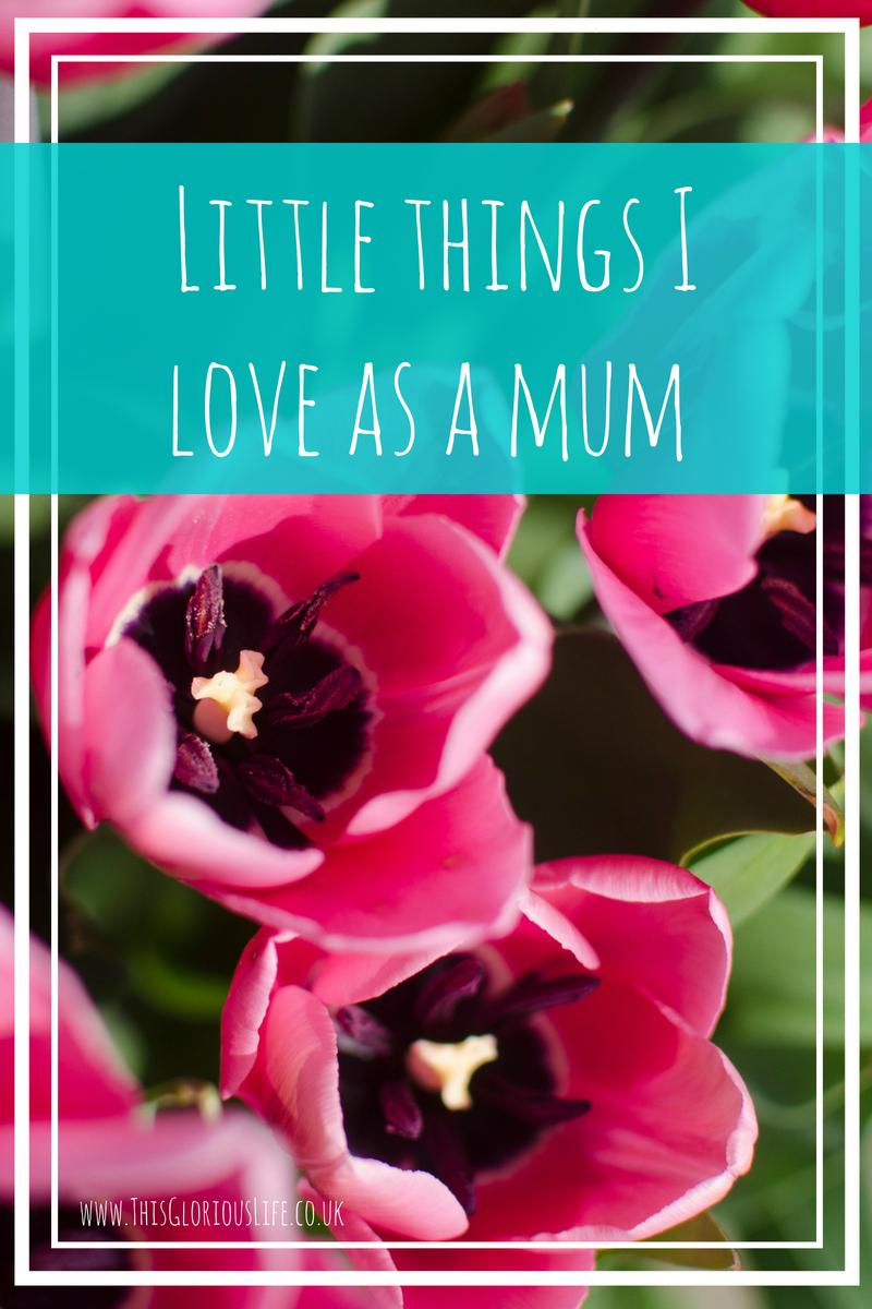 Little things I love as a mum