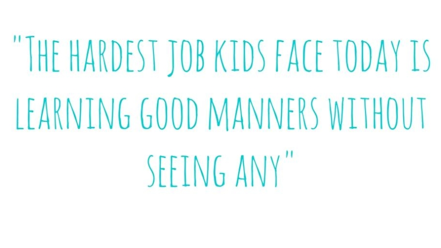 The hardest job kids face today is learning good manners without seeing any