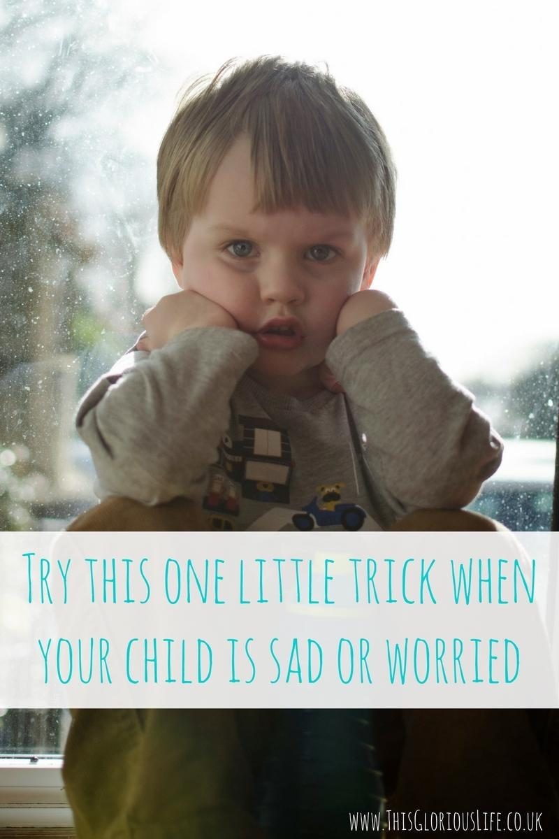 Try this one little trick when your child is sad or worried