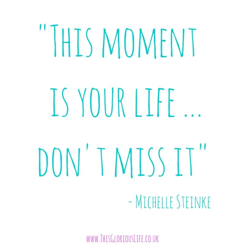 This moment is your life … don't miss it