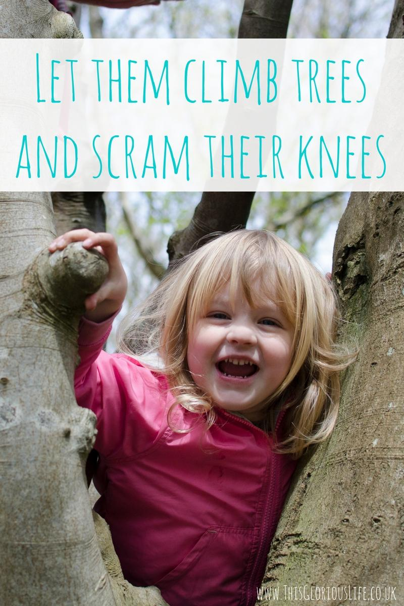 Let them climb trees and scram their knees