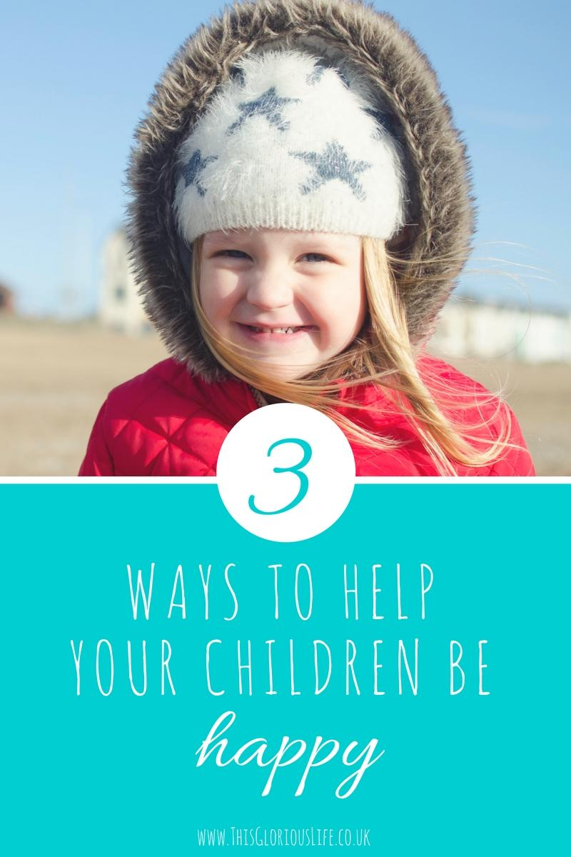 3 ways to help your children be happy 2