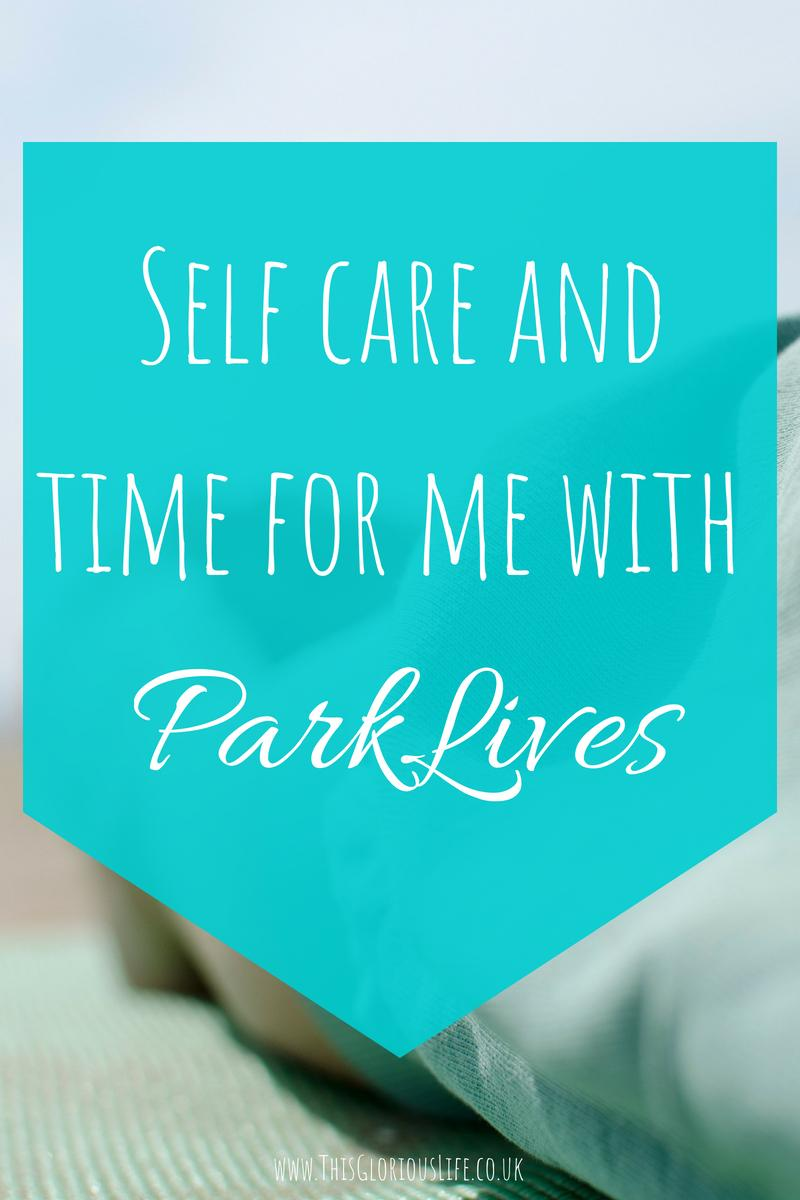 Self care and time for me with ParkLives