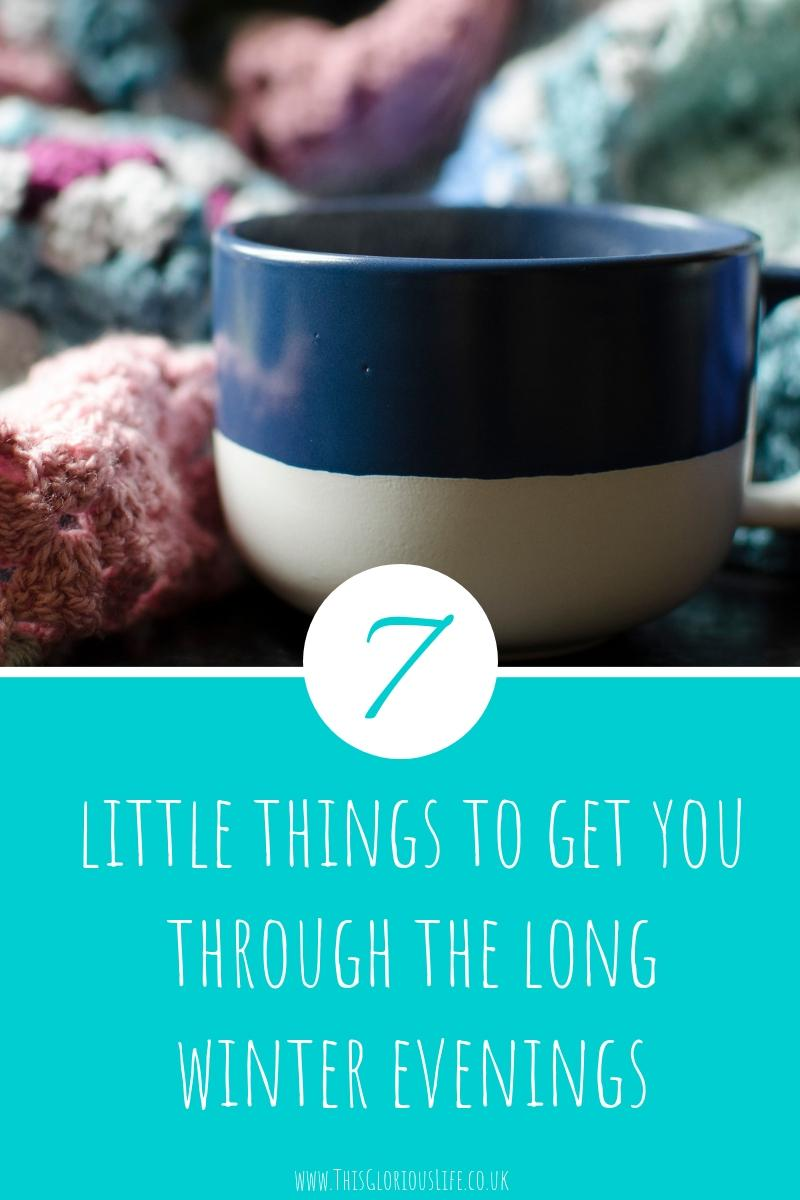 7 little things to get you through the long winter evenings
