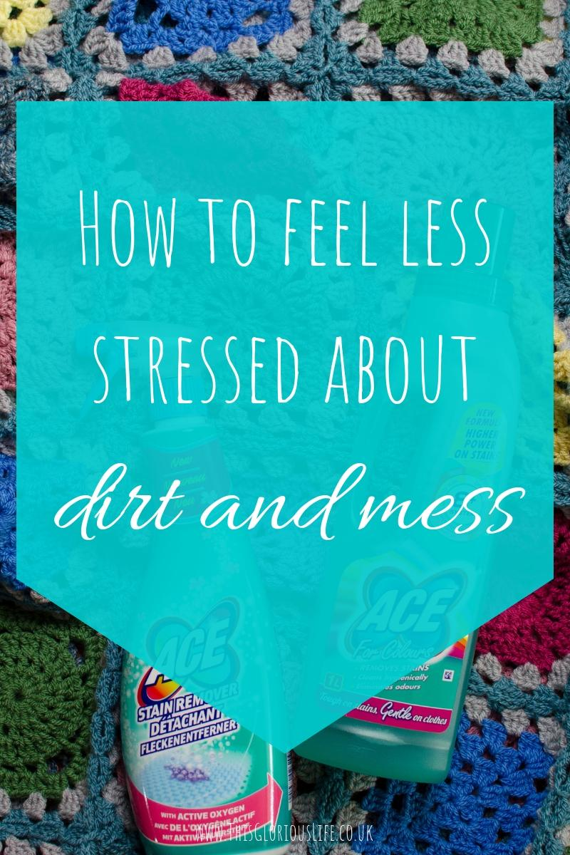 How to feel less stressed about dirt and mess