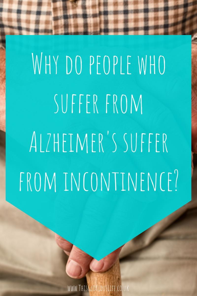 why do people who suffer from alzheimer's suffer from incontinence_