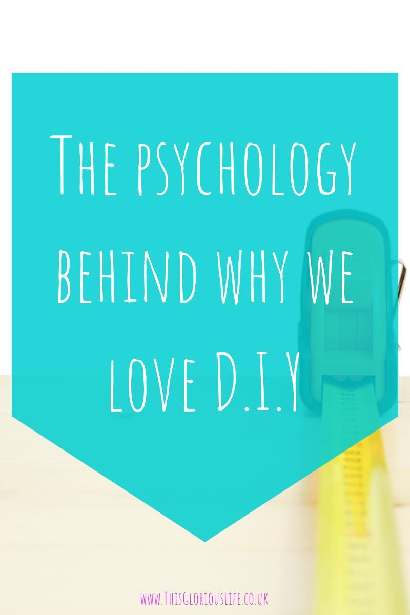 The psychology behind why we love D.I.Y