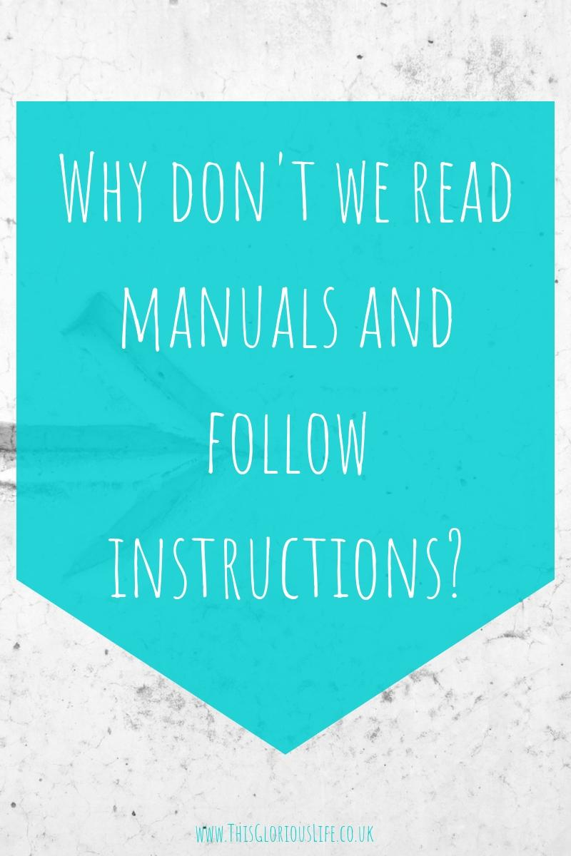 Why don't we read manuals and follow instructions_