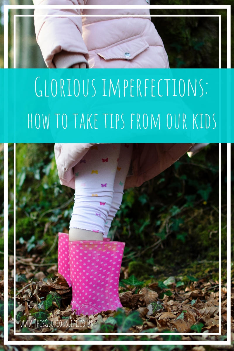 Glorious imperfections how to take tips from our kids