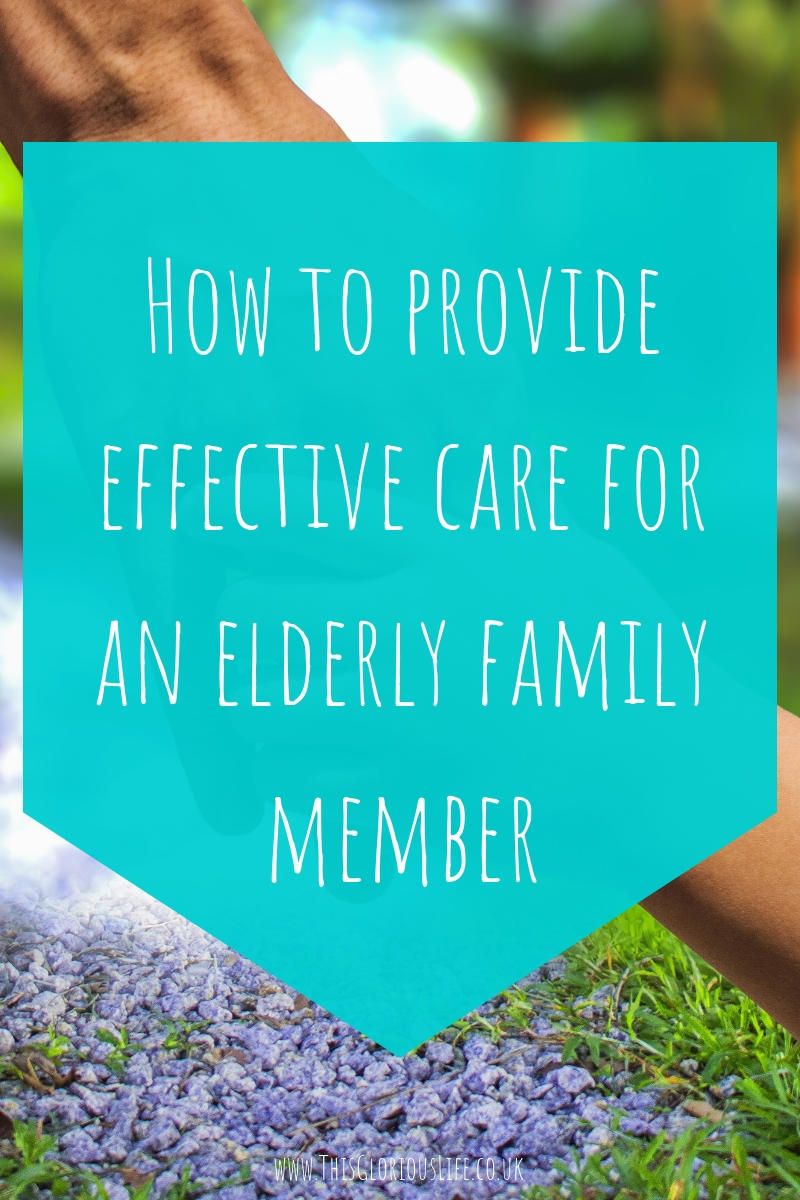 How to provide effective care for an elderly family member