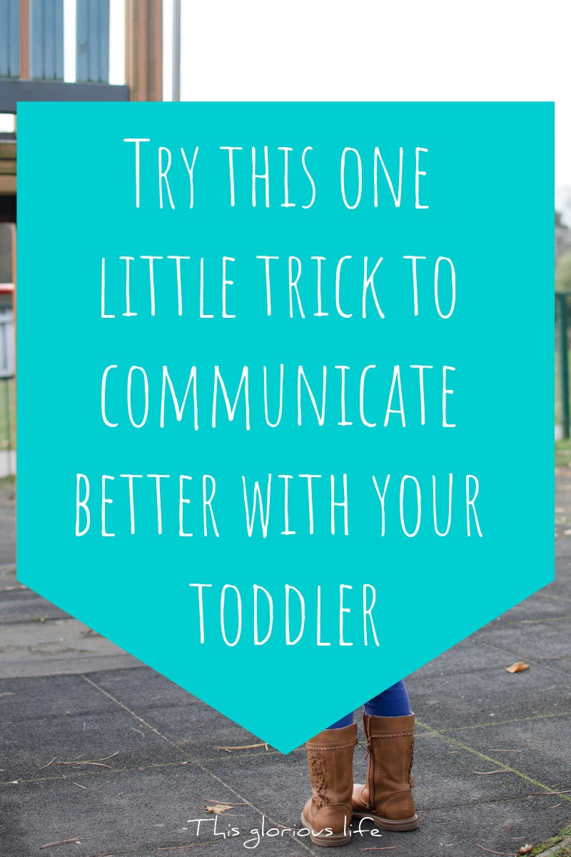 Try this one little trick to communicate better with your toddler