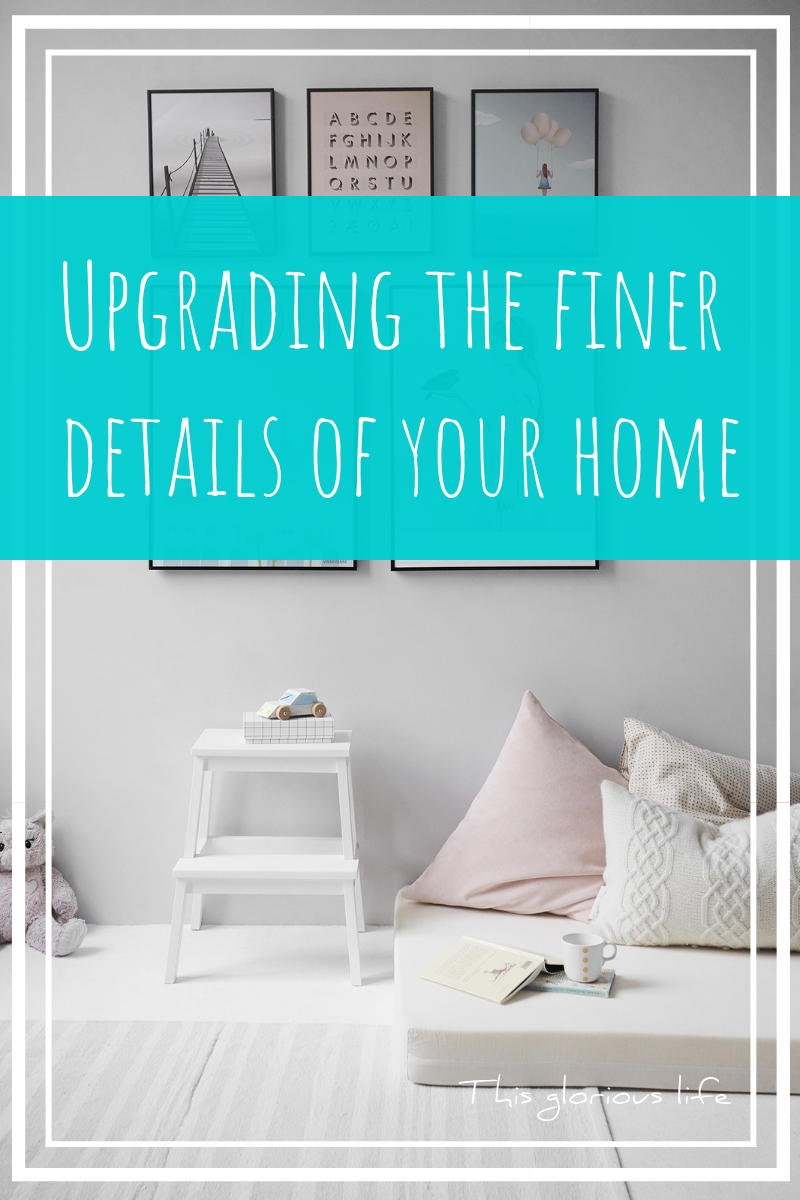 Upgrading the finer details of your home