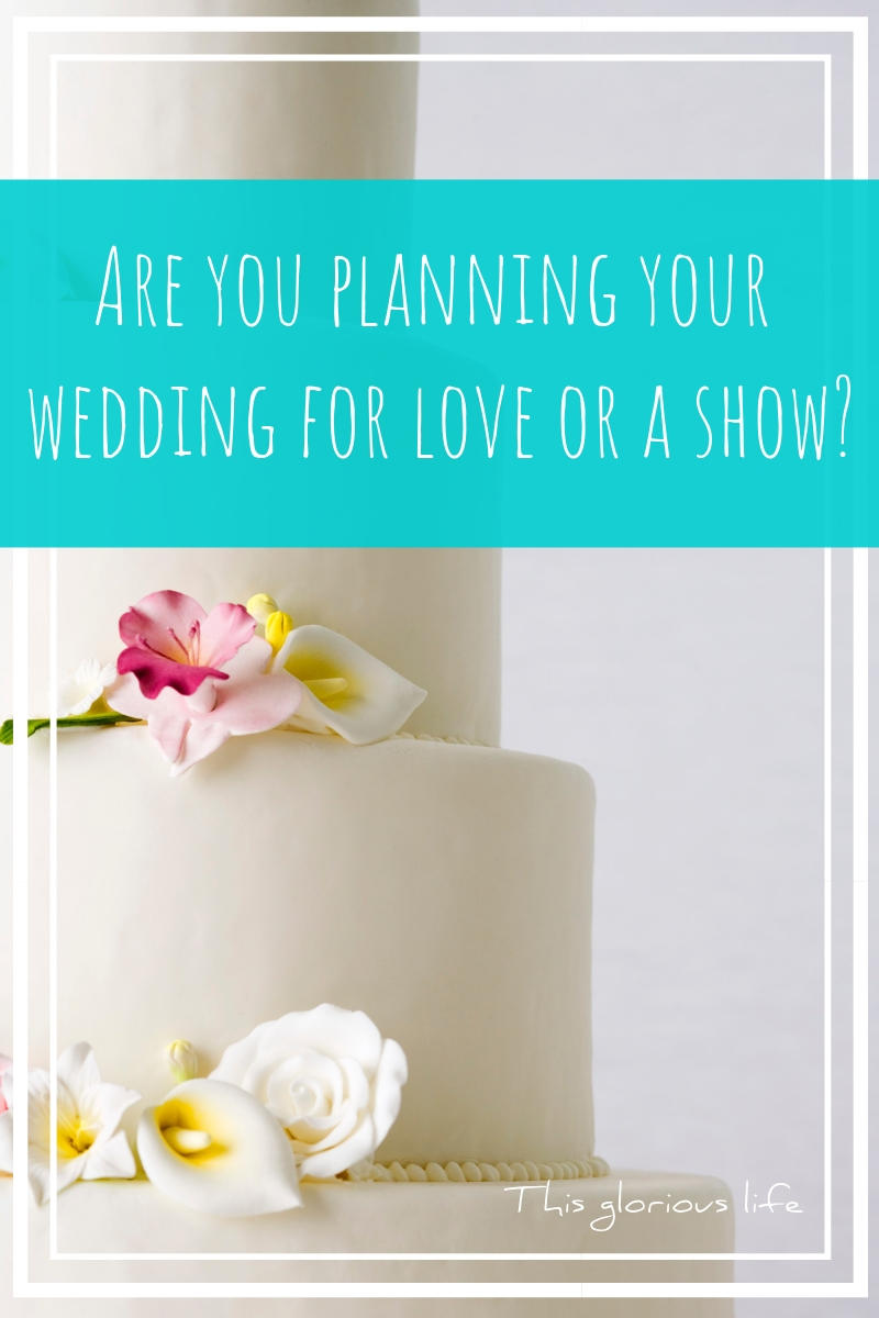 Are you planning your wedding for love or a show