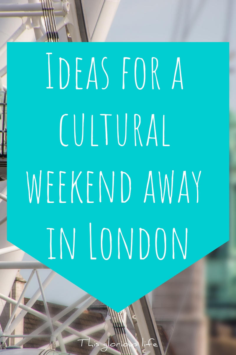 Ideas for a cultural weekend away in London