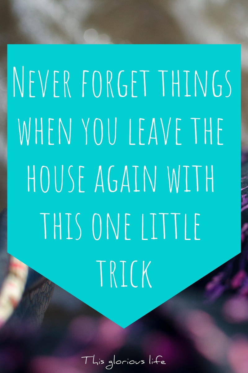 Never forget things when you leave the house again with this one little trick