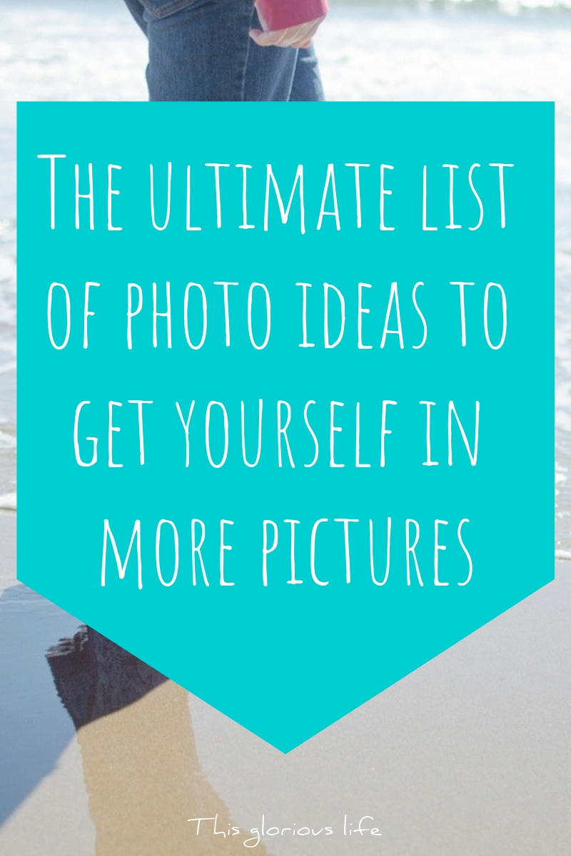 The ultimate list of photo ideas to get yourself in more pictures