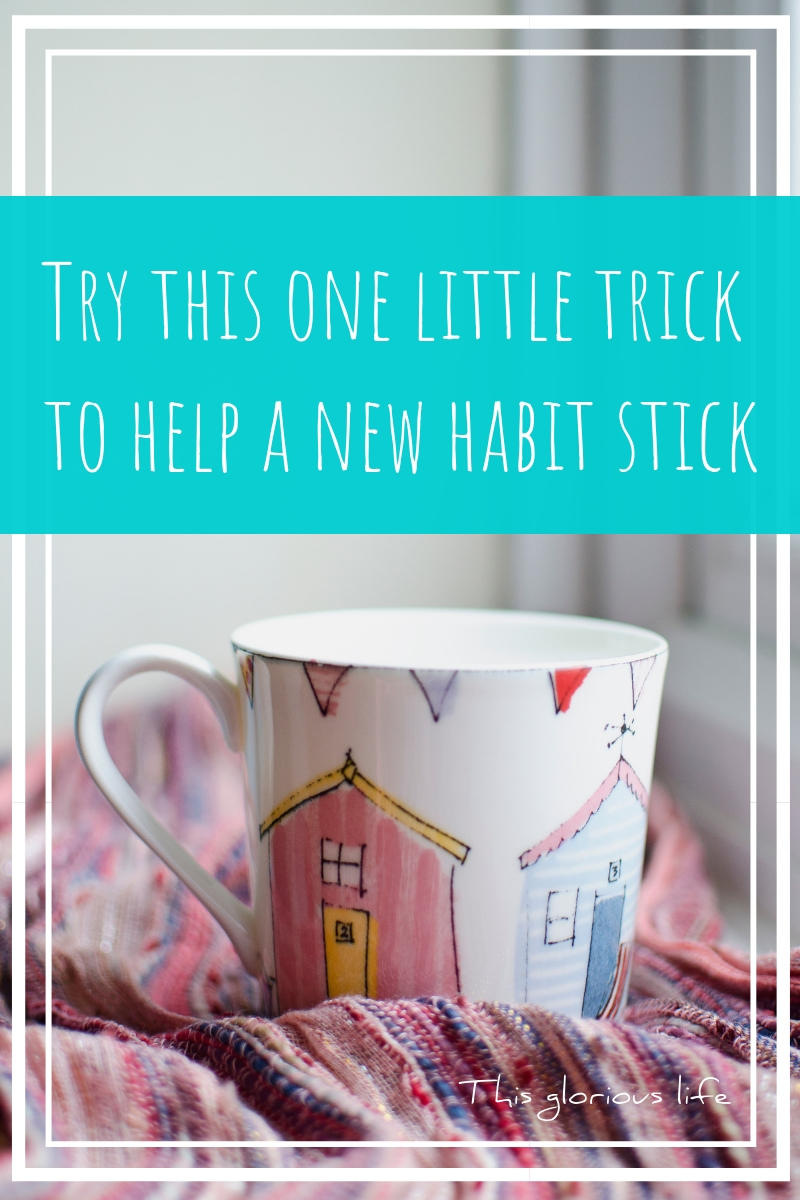 Try this one little trick to help a new habit stick