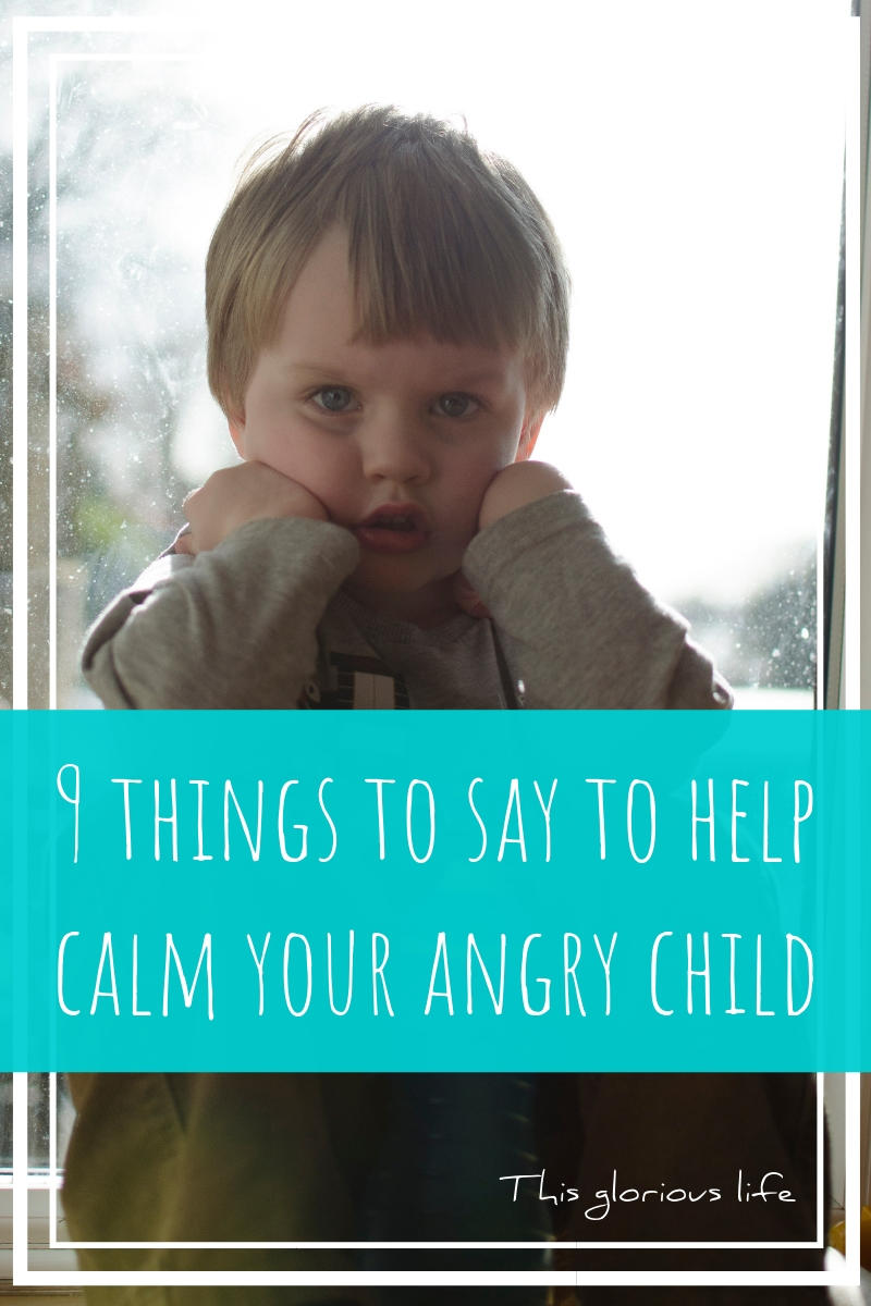 9 things to say to help calm your angry child