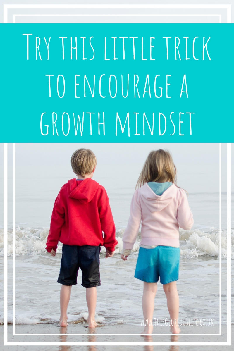 Try this little trick to encourage a growth mindset